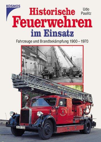 Historische Feuerwehren im Einsatz: Fahrzeuge und Brandbekämpfung 1900-1970