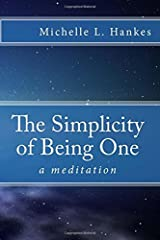 The Simplicity of Being One: a meditation by Michelle L. Hankes (2015-12-11) Paperback