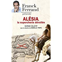 Alésia, la supercherie dévoilée (French Edition)