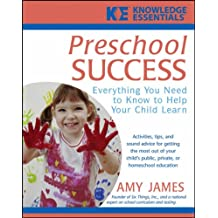 Preschool Success: Everything You Need to Know to Help Your Child Learn