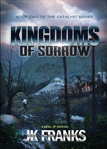 Kingdoms of Sorrow: a Post-Apocalyptic Novel of Survival (Catalyst Book 2) by [Franks, JK]