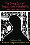The Dying Days of Segregation in Australia: Case Study Yarrabah (Australian Aboriginal Issues Series) (Volume 1)