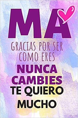 Ma Te Quiero Mucho.: Cuaderno De Notas Regalo Para Seres ...