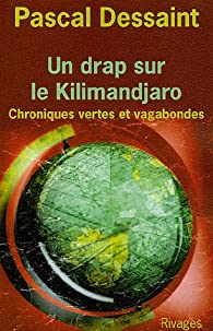 Un drap sur le Kilimandjaro : Chroniques vertes et vagabondes par Pascal Dessaint