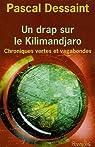 Un drap sur le Kilimandjaro : Chroniques vertes et vagabondes par Dessaint