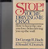 Stop! You're Driving Me Crazy, George R. Bach and Ronald M. Deutsch, 0399118349