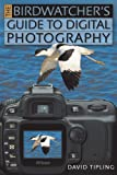 The Birdwatcher's Guide to Digital Photography, David Tipling, 1592236081