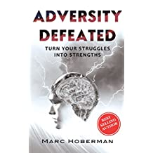 Adversity Defeated: Turn Your Struggles Into Strengths