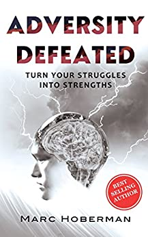 Adversity Defeated: Turn Your Struggles Into Strengths by [Hoberman, Marc]