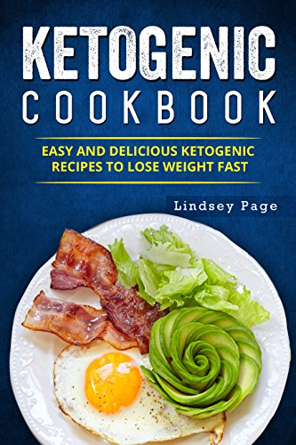 Ketogenic Cookbook: Easy and Delicious Ketogenic Recipes to Lose Weight Fast by Lindsey Page
