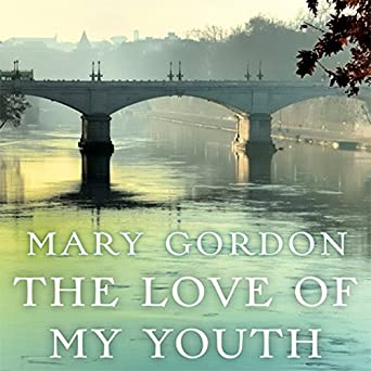 The Love Of My Youth Mary Gordon Alice Rosengard Audible