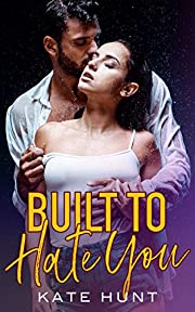 Built to Hate You: A Hate to Love Romance