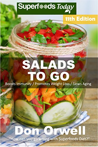 Salads To Go: Over 90 Quick & Easy Gluten Free Low Cholesterol Whole Foods Recipes full of Antioxidants & Phytochemicals (Superfoods Salads In A Jar) by Don Orwell