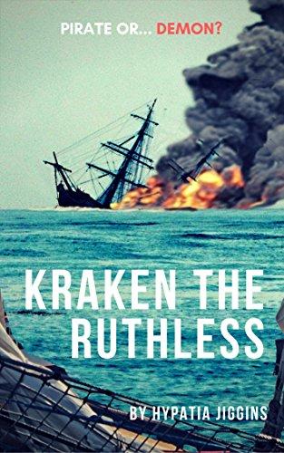 Kraken the Ruthless: Pirate or Demon? (Kraken Journals Book - Masters Honourable Most