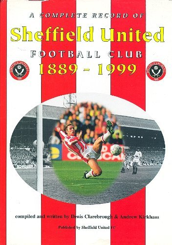 A Complete Record of Sheffield United Football Club: 1889 - 1999