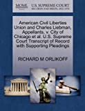 American Civil Liberties Union and Charles Liebman, Appellants, V. City of Chicago et Al. U. S. Supreme Court Transcript of Record with Supporting Plea, Richard M. Orlikoff, 1270410644