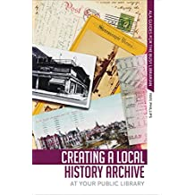 Creating a Local History Archive at Your Public Library (Ala Guides for the Busy Librian)