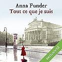 Tout ce que je suis   Livre audio Auteur(s) : Anna Funder Narrateur(s) : Christèle Billault, Pierre Tissot