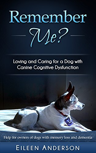 Remember Me?: Loving and Caring for a Dog with Canine Cognitive Dysfunction by [Anderson, Eileen]