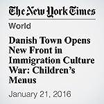 Danish Town Opens New Front in Immigration Culture War: Children's Menus | Dan Bilefsky