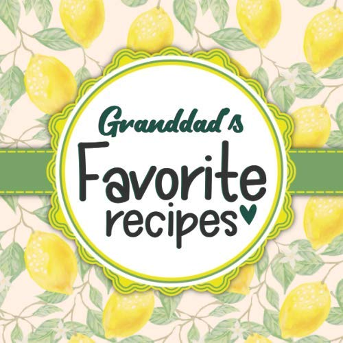 Granddad's Favorite Recipes: Blank Cookbook - Make Him Smile With This Cute Personalized Empty Recipe Book With 120 Recipe Pages - Granddad Gift for Birthday, Fathers Day, Christmas, or Other Holidays by Happy Little Recipe Books