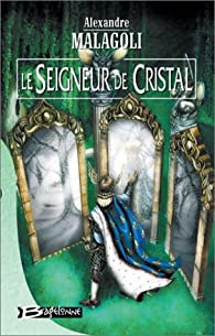 Le seigneur de cristal par Alexandre Malagoli