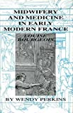 Midwifery And Medicine In Early Modern France (History)