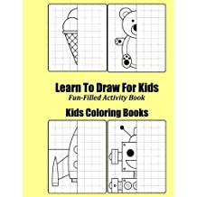 Learn To Draw For Kids: Fun-Filled Drawing Activity Book