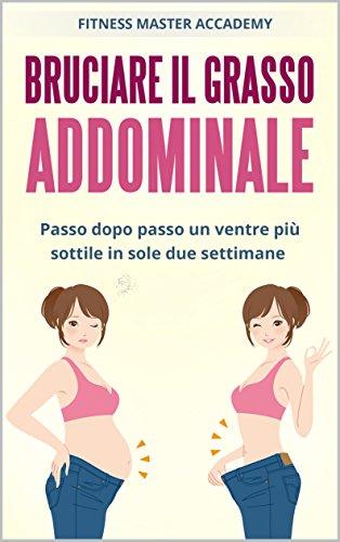 modi efficaci per perdere rapidamente grasso addominale