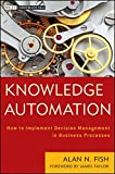 Knowledge Automation: How to Implement Decision Management in Business Processes