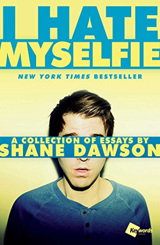 I Hate Myselfie: A Collection of Essays by Shane Dawson (Top Ten Best Actors)