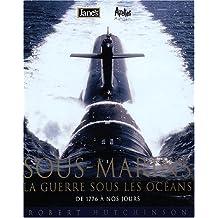 """""""sous-marins ; la guerre sous les oceans ; de 1776 a nos jours"""""""