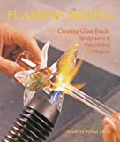 Flameworking: Creating Glass Beads, Sculptures & Functional Objects