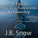 20 Tips to Survive a Narcissistic Relationship: Tips and Tricks to Deal with Overt and Covert Abuse in the Midst of a Narcissistic Epidemic: Transcend Mediocrity, Book 96 | J.B. Snow