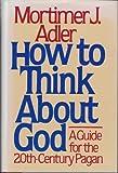 How to Think About God, Mortimer J. Adler, 0025005405