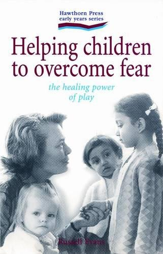 Helping Children to Overcome Fear : The Healing Power of Play