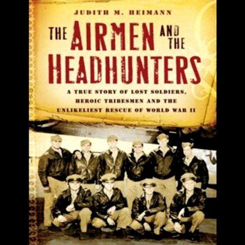 The Airmen and the Headhunters: The Unlikeliest Rescue of World War II by Tantor Audio