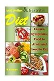 Acid Reflux Diet: Causes, Symptoms, Food to Avoid and Food to Eat (acid alkaline diet.acid reflux cookbook,acid reflux cure,gastritis diet,gerd diet,gerd Recipe,gerd cure,gastroparesis) (Volume 1)
