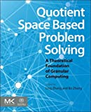Quotient Space Based Problem Solving, Ling Zhang and Bo Zhang, 0124103871