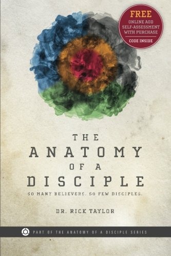 Read Online The Anatomy of a Disciple: So Many Believers. So Few Disciples. (The Anatomy of a Disciple Series) pdf epub