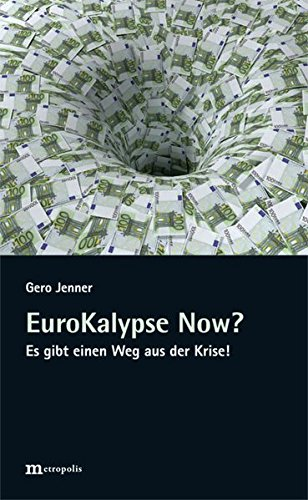 EuroKalypse Now?: Es gibt einen Weg aus der Krise!
