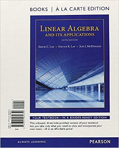 Linear Algebra and Its Applications, Books a la Carte Edition (5th Edition) by David C. Lay, Steven R. Lay, Judi J. McDonald.pdf