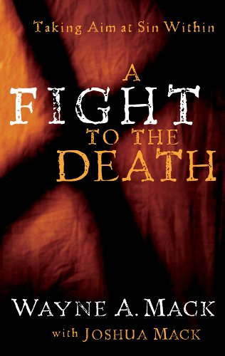 A Fight to the Death: Taking Aim at Sin Within (Strength for Life)