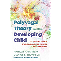 Polyvagal Theory and the Developing Child: Systems of Care for Strengthening Kids, Families, and Communities (IPNB)