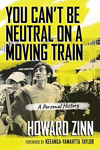 You Can't Be Neutral on a Moving Train: A Personal History (Zinn A Peoples History Of The United States)