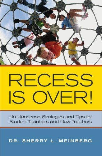 Recess is Over!: No Nonsense Strategies and Tips for Student Teachers and New (Recess Tip)