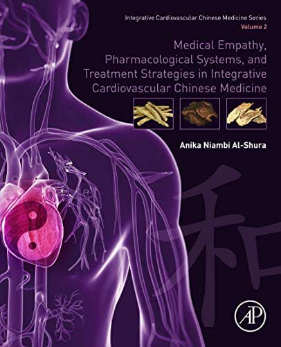 Medical Empathy, Pharmacological Systems, and Treatment Strategies in Integrative Cardiovascular Chinese Medicine: Volume 2