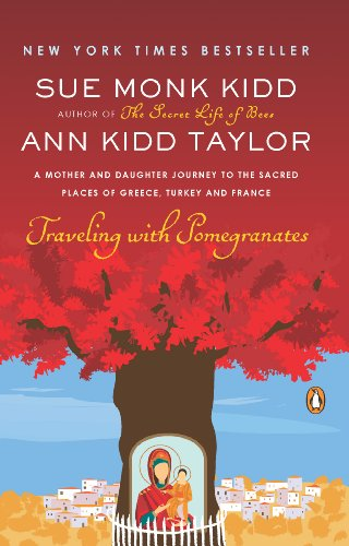 Traveling with Pomegranates: A Mother and Daughter Journey to the Sacred Places of Greece, Turkey, and France cover