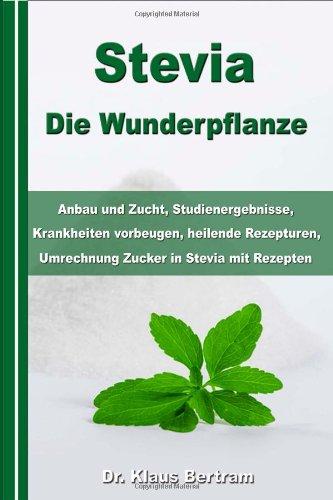 stevia-die-wunderpflanze-anbau-und-zucht-studienergebnisse-krankheiten-vorbeugen-heilende-rezepturen-umrechnung-zucker-in-stevia-mit-rezepten