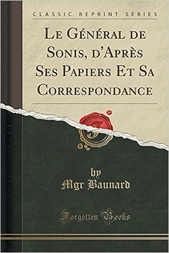 Télécharger l'ebook pour téléphone mobileLe General de Sonis, D'Apres Ses Papiers Et Sa Correspondance (Classic Reprint) (French Edition) (Littérature Française) iBook